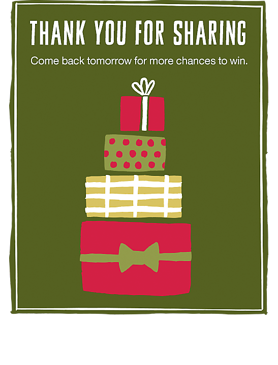 THANK YOU FOR SHARING - Come back tomorrow for more chances to win.