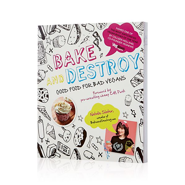 Bake and Destroy: Good Food for Bad Vegans Cookbook