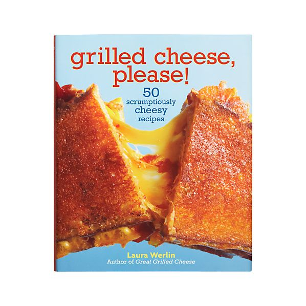 Grilled Cheese Please Cookbook
