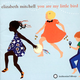 You Are My Little Bird Artist: Elizabeth Mitchell