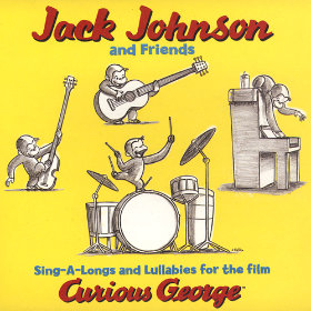 Sing-A-Longs and Lullabies for the film Curious George Artist: Jack Johnson & Friends