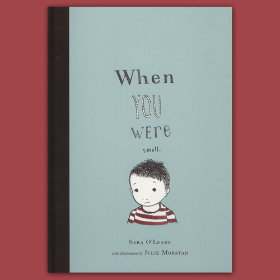 When You Were Small by Sara OLeary and Julie Morstad